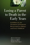 Losing a Parent to Death in the Early Years: Guidelines for the Treatment of Traumatic Bereavement in Infancy and Early Childhood - Alicia F. Lieberman