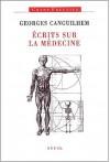Écrits Sur La Médecine - Georges Canguilhem
