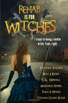 Rehab Is For Witches - Tyffani Clark Kemp, Miranda Stork, Tara Wood, Elle J Rossi, J.A. Howell, Cythia Valero