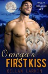Omega's First Kiss: (M/M Gay Wolf Shifter Mpreg Romance) (Wolff College Omegas Book 1) - Kellan Larkin
