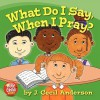 What Do I Say, When I Pray? - Joseph Anderson