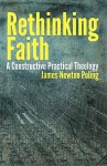 Rethinking Faith: A Constructive Practical Theology (Theology and the Sciences) - James Newton Poling