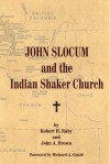 John Slocum and the Indian Shaker Church - Robert H. Ruby, John Arthur Brown, John A. Brown