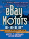 eBay Motors the Smart Way: Selling and Buying Cars, Trucks, Motorcycles, Boats, Parts, Accessories, and Much More on the Web's #1 Auction Site - Joseph T. Sinclair