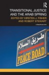 Transitional Justice and the Arab Spring - Kirsten Fisher, Robert Stewart