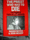 The Priest Who Had to Die - John Moody, Roger Boyes