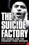The Suicide Factory: Abu Hamza And The Finsbury Park Mosque - Sean O'Neill, Daniel McGrory