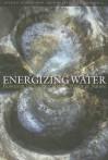 Energizing Water: Flowform Technology and the Power of Nature - Jochen Schwuchow, John Wilkes, Iain Trousdell