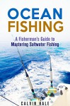 Ocean Fishing: A Fisherman's Guide to Mastering Saltwater Fishing (Off the Grid and Homesteading) - Calvin Hale