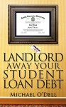 Landlord Away Your Student Loan Debt - Michael O'Dell, Lela O'Dell