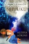 Daydreams of Seppuku - Alisha Adkins