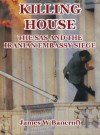 Killing House: The SAS and the Iranian Embassy Siege - James W Bancroft