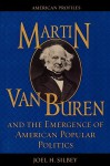 Martin Van Buren and the Emergence of American Popular Politics - Joel H. Silbey