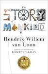 The Story of Mankind (Updated) (Liveright Classics) - Hendrik Willem van Loon, Robert Sullivan, John Merriman