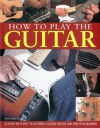 How to Play the Guitar: A Step-By-Step Teaching Guide with 200 Photographs - Nick Freeth