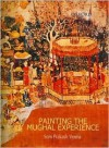 Painting the Mughal Experience - Som Prakash Verma