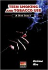 Teen Smoking And Tobacco Use: A Hot Issue - Barbara Moe