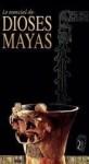 Lo esencial de Dioses Mayas - Various, Javier Hinojosa