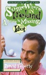 Somewhere in Ireland, A Village is Missing an Idiot: A David Feherty Collection - David Feherty, Shawn Coyne