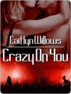 Crazy On You - Caitlyn Willows