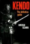 Kendo: The Definitive Guide - Hiroshi Ozawa