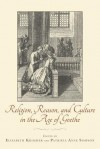 Religion, Reason, and Culture in the Age of Goethe - Elisabeth Krimmer, Patricia Anne Simpson