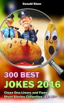 300 Best Jokes 2016: Clean One-Liners and Funny Short Stories Collection - Donald Shaw