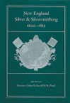 New England Silver & Silversmithing, 1620-1815 - Jeannine Falino