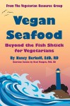 Vegan Seafood: Beyond the Fish Shtick for Vegetarians - Nancy Berkoff, Reed Mangels