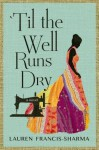 [ 'TIL THE WELL RUNS DRY By Francis-Sharma, Lauren ( Author ) Hardcover Apr-22-2014 - Lauren Francis-Sharma