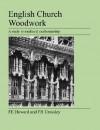 English Church Woodwork - F.E. Howard, F.H. Crossley