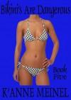 Bikini's are Dangerous 5 - K'Anne Meinel