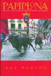 Pamplona: Running the Bulls, Bars, and Barrios in Fiesta de San Fermin - Ray Mouton