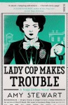 Lady Cop Makes Trouble - Amy Stewart