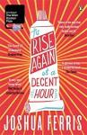 To Rise Again at a Decent Hour by Joshua Ferris (18-Sep-2014) Paperback - Joshua Ferris