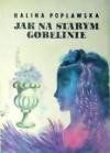 Jak na starym gobelinie - Halina Popławska