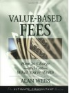 By Alan Weiss Value-Based Fees: How to Charge--and Get--What You're Worth (Ultimate Consultant Series) (1st Edition) - Alan Weiss