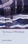 The Forest of Wild Hands - Judy Rowe Michaels
