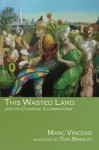 This Wasted Land: and Its Chymical Illuminations - Marc Vincenz, Tom Bradley