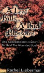 A Leaf Falls .. a Bud Blossoms: One Codependent's Journey to Heal the Wounded Soul - Rachel Lieberman