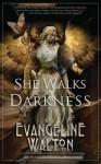 She Walks in Darkness - Evangeline Walton