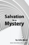 Salvation in a Mystery - John Bond, Therese B. McMahon, C. Matthew McMahon
