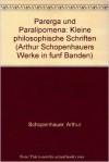 Parerga und Paralipomena: Kleine Philosophische Schriften - Arthur Schopenhauer