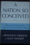 A Nation So Conceived: Reflections On The History Of America From Its Early Visions To Its Present Power - Reinhold Niebuhr, Alan Heimert