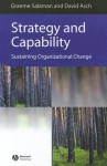 Strategy and Capability: Sustaining Organizational Change - Graeme Salaman, David Asch