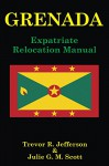 GRENADA: Expatriate Relocation Manual - Julie Scott, Trevor Jefferson