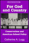 For God and Country: Conservatism and American School Policy Second Printing - Catherine A. Lugg