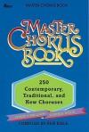 Master Chorus Book: 250 Contemporary, Traditional, and New Choruses - Ken Bible