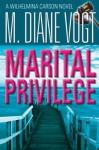 Marital Privilege: A Wilhelmina Carson Novel - M. Diane Vogt