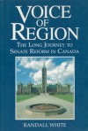 Voice of Region: The Long Journey to Senate Reform in Canada - Randall White